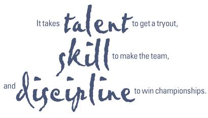 Talent! Skill! Discipline!