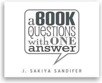 A Book Of Questions with One Answer by J. Sakiya Sandifer